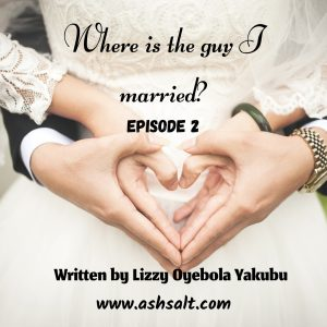 WHERE IS THE GUY I MARRIED? BY LIZZY OYEBOLA YAKUBU